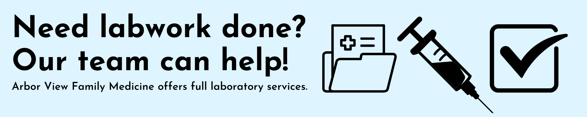 light blue background with text that says: Need lab work done? Our team can help. Arbor View Family Medicine offers full laboratory services.